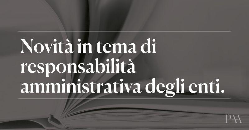 Novità in tema di responsabilità amministrativa degli enti.